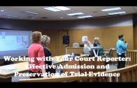 Working with Your Court Reporter Effective Admission and Preservation of Trial Evidence